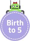 Birth to 5