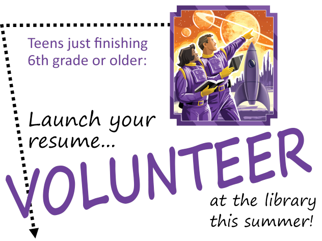 Teens just finishing 6th grade or older: launch your resume by volunteering at the library!