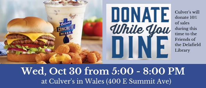 Donate while you dine. Culver's will donate 10% of sales during this time to the Friends of the Delafield Library. Mon, Sept 30 from 5:00 - 8:00 PM at Culver's in Wales (400 E Summit Ave)