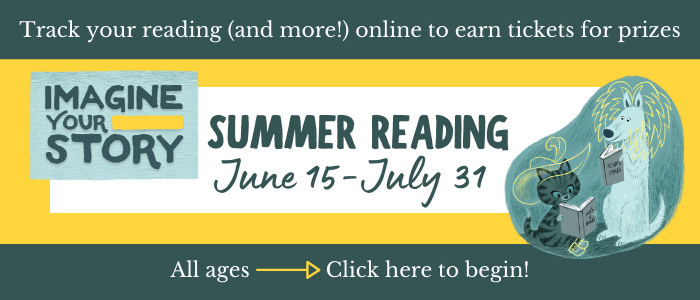 Track your reading (and more!) online to earn tickets for prizes. Summer Reading Program June 15 through July 31. All Ages. Click here to begin.